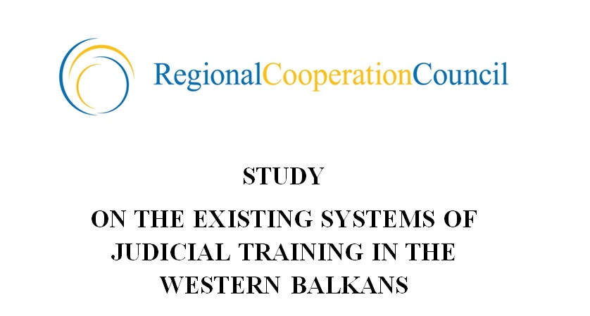 STUDY ON THE EXISTING SYSTEMS OF JUDICIAL TRAINING IN THE WESTERN BALKANS