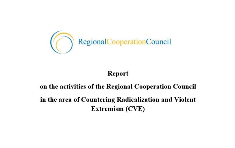 Report on the activities of the Regional Cooperation Council in the area of Countering Radicalization and Violent Extremism (CVE)