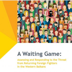 A Waiting Game: Assessing and Responding to the Threat from Returning Foreign Fighters in the Western Balkans