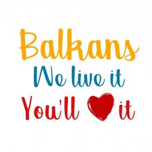 Balkans, We Live it, You'll Love it!