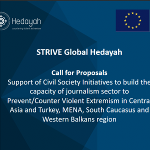Hedayah Calls for Proposals -  Support of Civil Society Initiatives to build the capacity of journalism sector to Prevent/Counter Violent Extremism in Central Asia and Turkey, MENA, South Caucasus and Western Balkans region