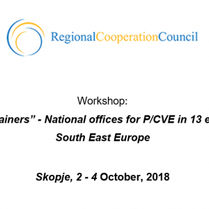 "Workshop: ""Training the Trainers"" - National offices for P/CVE in 13 economies from South East Europe, Skopje, 2 - 4 October, 2018"